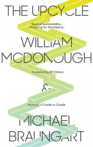 William McDonough The Upcycle