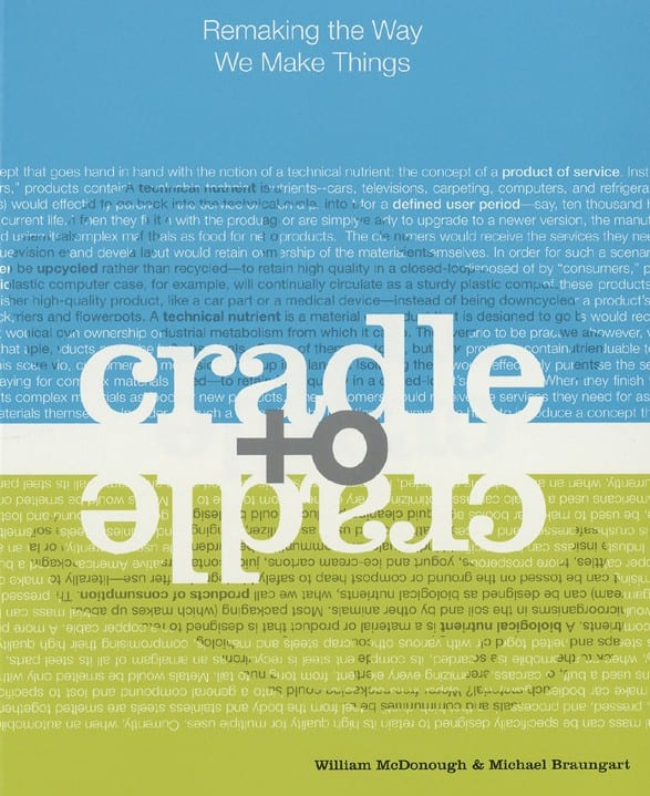 Cradle To Cradle Remaking the Way we Make things by William McDonough
