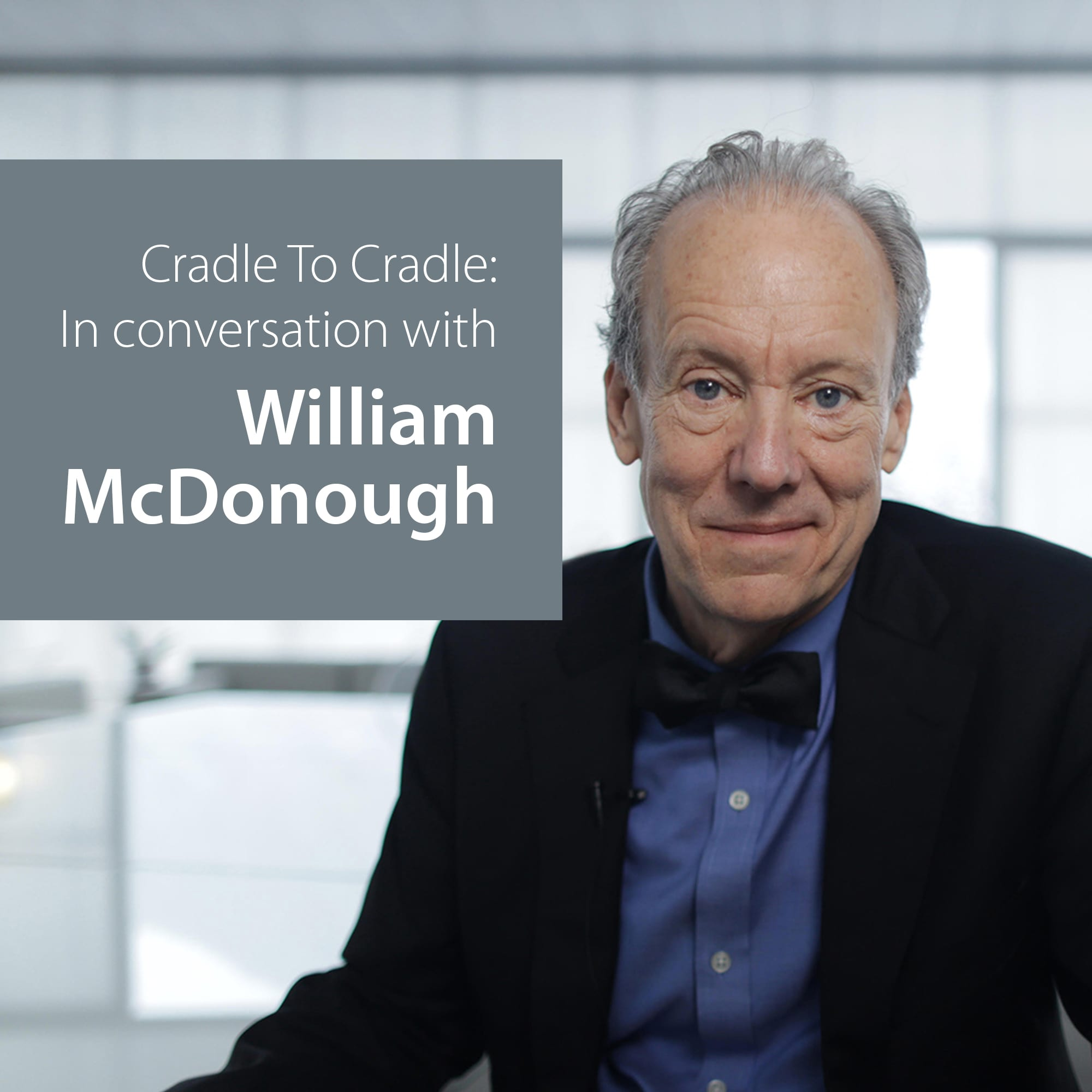 cradle to cradle in conversation with william mcdonough. Black Bedroom Furniture Sets. Home Design Ideas
